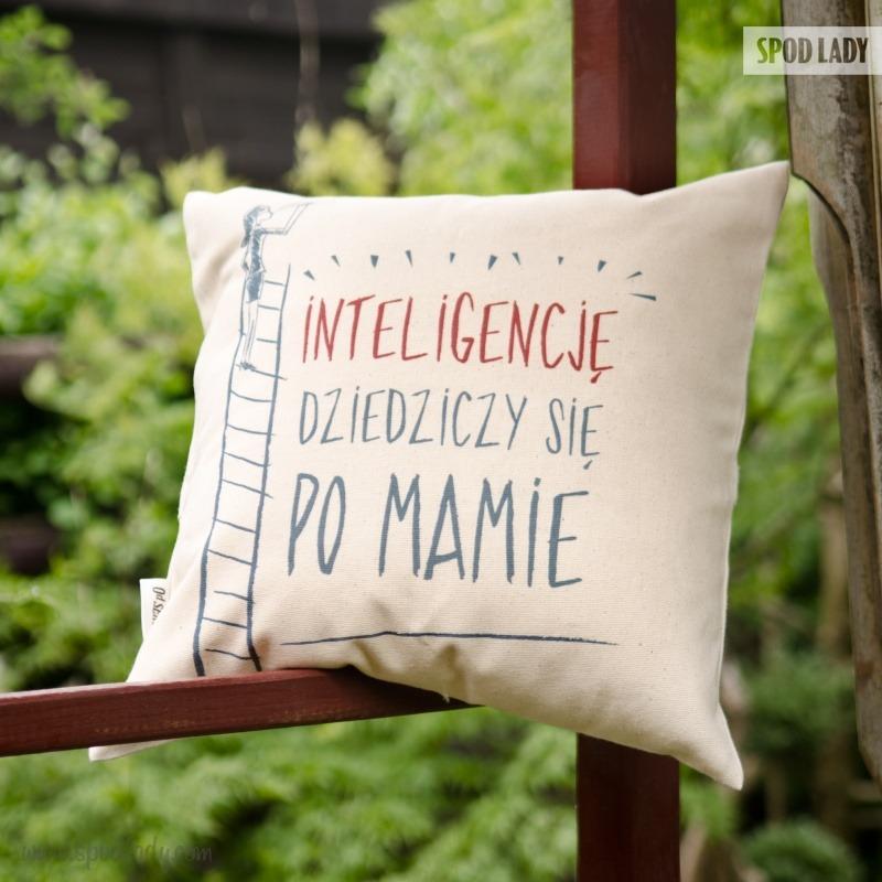 Poduszka dla mamy: Inteligencje dziedziczy się po mamie. Podarunek dla mamy.