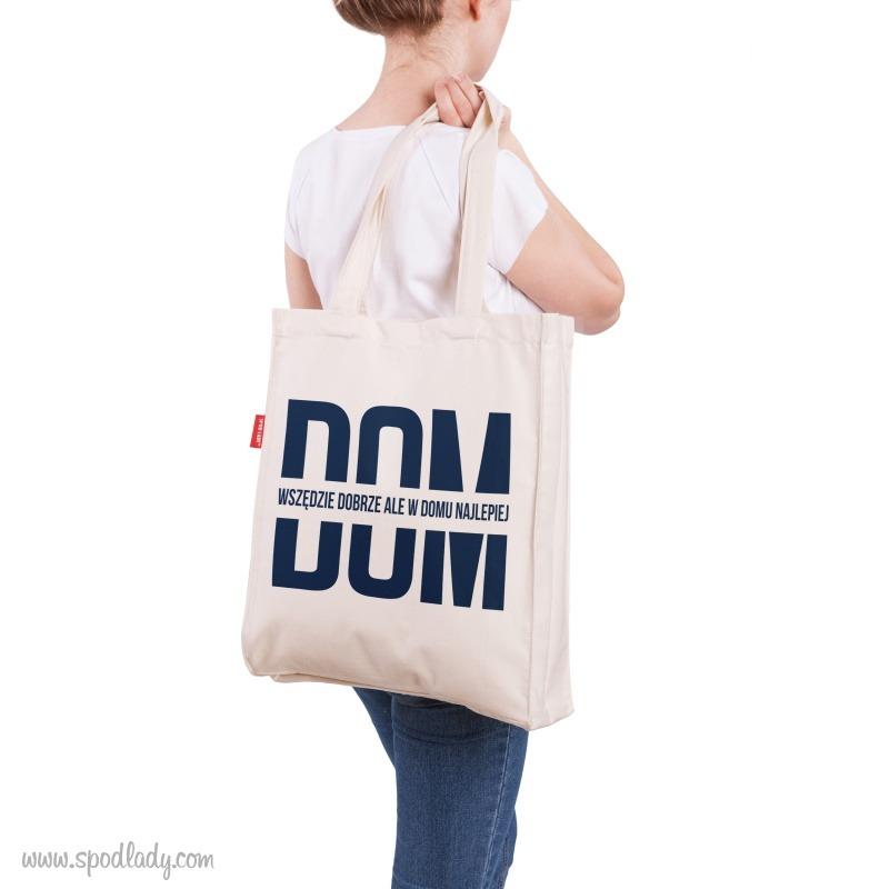 Głęboka i pojemna torba: Dom. Wszędzie dobrze, ale w domu najlepiej. Pomysł na oryginalny prezent.