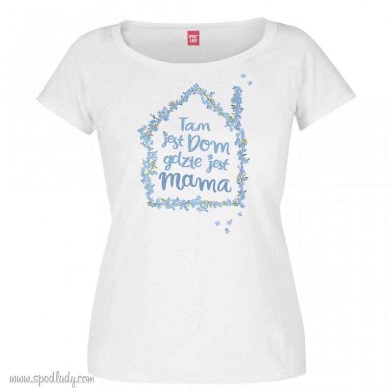 """Koszulka damska """"Tam jest dom gdzie jest mama"""""""