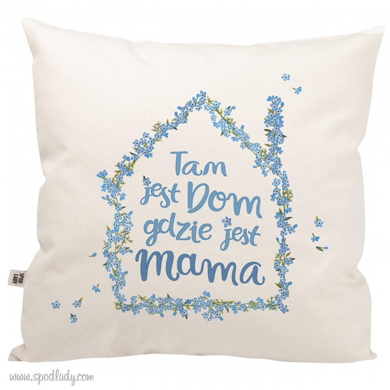 """Poduszka """"Tam jest dom gdzie jest mama"""""""